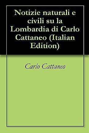 Notizie naturali e civili su la Lombardia di Carlo Cattaneo