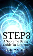 STEP3 A Supreme Being's Guide To Existence