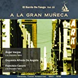 A La Gran Muñeca (El Barrio De Tango Vol. 15 - Original Tango Argentino 1953 - 1958)...