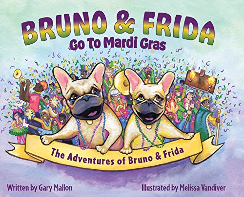 The Adventures of Bruno and Frida - The French Bulldogs - Bruno and Frida Go to Mardi Gras: Bruno and Frida Go to Mardi Gras