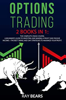 OPTIONS TRADING: 2 BOOKS IN 1: The Complete Crash Course. A Beginners Guide to Investing and Making a Profit and Passive I...