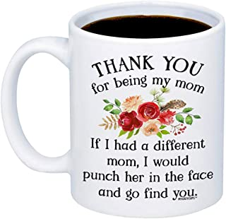 MyCozyCups Funny Gifts For Mom - Thank You For Being My Mom Coffee Mug - Unique 11oz Novelty Gag Cup For Mother's day, Birthday, Christmas, Valentine's Day From Daughter, Son