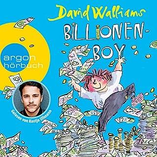 Billionen-Boy                   Autor:                                                                                                                                 David Walliams                               Sprecher:                                                                                                                                 Kostja Ullmann                      Spieldauer: 3 Std. und 44 Min.     32 Bewertungen     Gesamt 4,9
