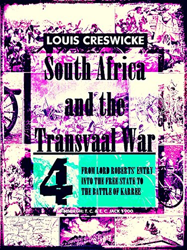 South Africa and the Transvaal War, Vol.4 (of 8) (Illustrations): From Lord Roberts' Entry into the Free State to the Battle of Karree (South Africa and the Transvaal War Series) (English Edition)