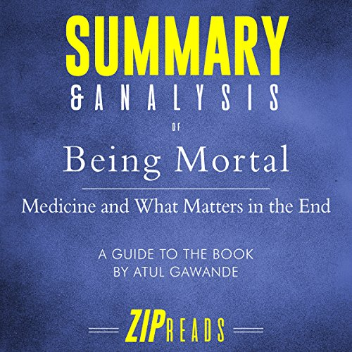 Summary & Analysis of Being Mortal: Medicine and What Matters in the End | A Guide to the Book by Atul Gawande                   By:                                                                                                                                 ZIP Reads                               Narrated by:                                                                                                                                 Satauna Howery                      Length: 37 mins     Not rated yet     Overall 0.0