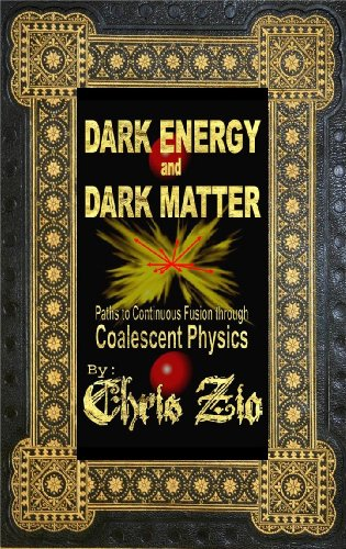 Dark Energy And Dark Matter paths to continuous fusion through coalescent physics (English Edition)
