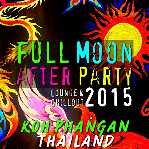 Full Moon After Party 2015 Lounge & Chillout (Koh Phangan, Thailand)
