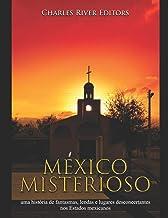 México misterioso: uma história de fantasmas, lendas e lugares desconcertantes nos Estados mexicanos