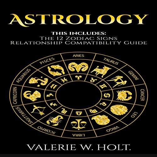 Zodiac Signs: Character, Essence, and the Nature of the 12 Zodiac Signs & Relationship Compatibility Guide audiobook cover art