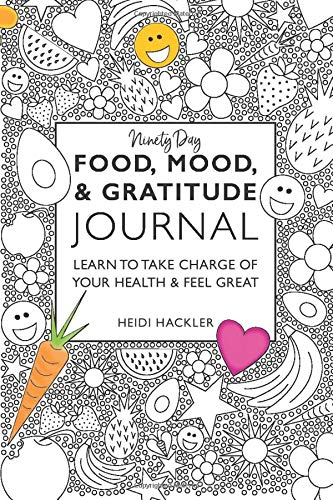 Food, Mood, & Gratitude Journal: LEARN TO TAKE CHARGE OF YOUR HEALTH & FEEL GREAT