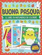Buona Pasqua – Libro Di Matematica Da Colorare: La Pixel Art Per Bambini: Problemi Pratici con Addizioni, Sottrazioni, Moltiplicazioni e Divisioni (Per La Scuola Elementare) (Italian Edition)