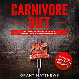 Carnivore Diet: A Complete Beginner's Guide to Get Lean, Ripped, and Lose Fat with 30 Easy Keto Recipes                   By:                                                                                                                                 Grant Matthews                               Narrated by:                                                                                                                                 Jordan Dawson                      Length: 3 hrs and 3 mins     20 ratings     Overall 5.0