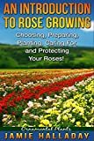 Ornamental Plants: An Introduction To Rose Growing - Choosing, Preparing, Caring For, and Protecting Your Roses (roses, flower garden, perennials, bouquets, ... growing flowers, annuals) (English Edition)