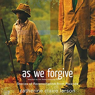As We Forgive     Stories of Reconciliation from Rwanda              By:                                                                                                                                 Catherine Claire Larson                               Narrated by:                                                                                                                                 Bahni Turnpin                      Length: 9 hrs and 2 mins     20 ratings     Overall 4.4