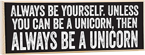 Make Em Laugh Always Be Yourself Unless You Can Be A Unicorn Wooden Sign