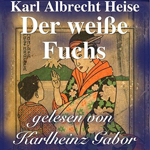 Der weiße Fuchs     Japanische Märchen              De :                                                                                                                                 Karl Albrecht Heise                               Lu par :                                                                                                                                 Karlheinz Gabor                      Durée : 10 min     Pas de notations     Global 0,0