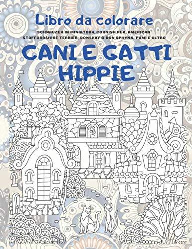 Cani e gatti hippie - Libro da colorare - Schnauzer in miniatura, Cornish Rex, American Staffordshire Terrier, Donskoy o Don Sphynx, Pumi e altro