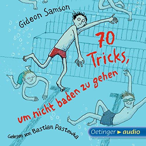 70 Tricks, um nicht baden zu gehen                   Autor:                                                                                                                                 Gideon Samson                               Sprecher:                                                                                                                                 Bastian Pastewka                      Spieldauer: 2 Std. und 2 Min.     16 Bewertungen     Gesamt 4,1