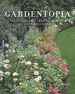 Gardentopia: Design Basics for Creating Beautiful Outdoor Spaces by [Jan Johnsen]