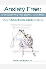 Anxiety Free: Stop Worrying and Quieten Your Mind - Featuring the Buteyko Breathing Method and Mindfulness Kindle Edition