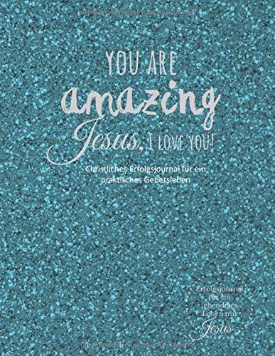 You are amazing - Christliches Erfolgsjournal für ein praktisches Gebetsleben: Für ein lebendiges Leben in und mit Jesus, ca. A4 - 120 Seiten - Glanzoptik