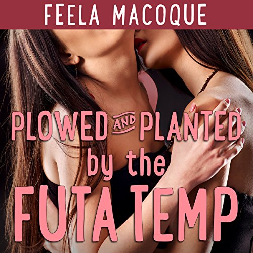 Plowed and Planted by the Futa Temp                   By:                                                                                                                                 Feela Macoque                               Narrated by:                                                                                                                                 Ruby Rivers                      Length: 28 mins     Not rated yet     Overall 0.0