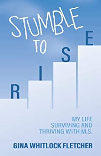 Stumble to Rise: My Life Surviving and Thriving with M.S.