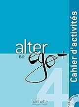 Alter ego +. Cahier d'activites. Per le Scuole superiori. Con CD Audio. Con espansione online: Alter Ego+ B2. Ejercicios (+ CD): Alter Ego + 4 : Cahier d'activités + CD Audio