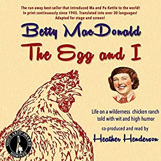 The Egg and I                   By:                                                                                                                                 Betty MacDonald                               Narrated by:                                                                                                                                 Heather Henderson                      Length: 9 hrs     109 ratings     Overall 4.3