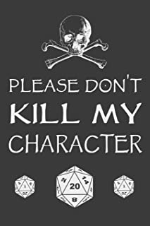 Please Don't Kill My Character: Funny Tabletop RPG Gaming Blank Lined Notebook Journal