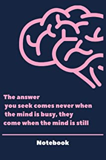 The answer you seek comes never when the mind is busy, they come when the mind is still: Lined Notebook with Cover Quote ,...
