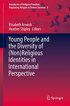 Young People and the Diversity of (Non)Religious Identities in International Perspective (Boundaries of Religious Freedom: Regulating Religion in Diverse Societies Book 8)