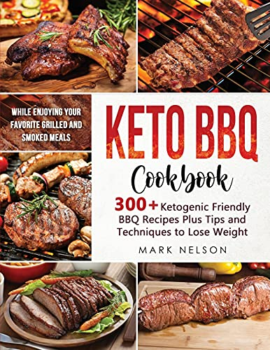 Keto BBQ Cookbook: 300+ Ketogenic Friendly