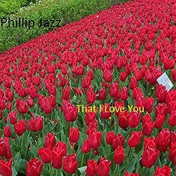 That I Love You (Original)