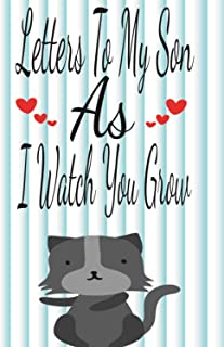 Letters To My Son As I Watch You Grow: mother son Blank journal , letters to my children , notebook to write dreams of a m...