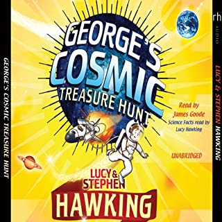 George's Cosmic Treasure Hunt                   Written by:                                                                                                                                 Lucy Hawking,                                                                                        Stephen Hawking                               Narrated by:                                                                                                                                 James Goode,                                                                                        Lucy Hawking                      Length: 6 hrs and 8 mins     Not rated yet     Overall 0.0