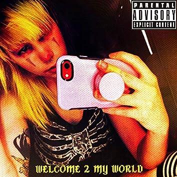 WELCOME 2 MY WORLD
