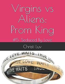 Virgins vs Aliens: Prom King: #5: Seduced By Love
