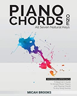 Piano Chords One: A Beginner's Guide To Simple Music Theory and Playing Chords To Any Song Quickly (Piano Chords Book Series)