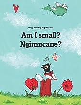 Am I small? Ngimncane?: Children's Picture Book English-Swazi/Swati/siSwati (Bilingual Edition)