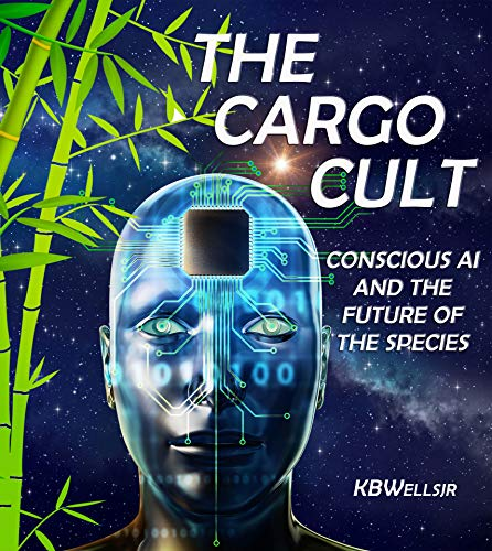 The Cargo Cult: Conscious AI and the Future of the Species (English Edition)