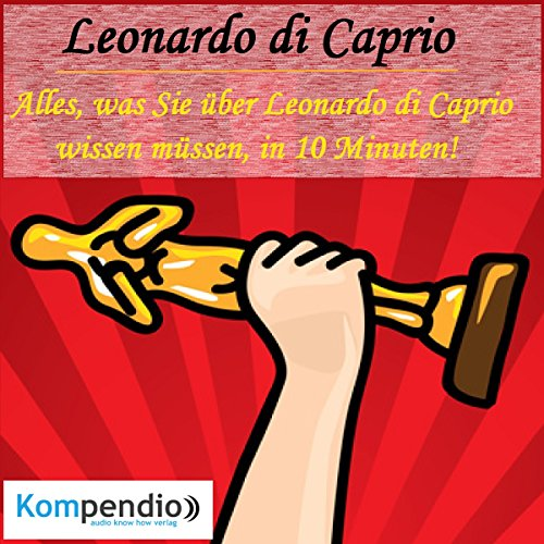 Leonardo di Caprio - Alles, was Sie über Leonardo di Caprio wissen müssen, in 10 Minuten audiobook cover art