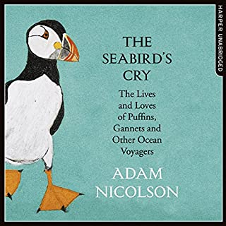 The Seabird's Cry     The Lives and Loves of Puffins, Gannets and Other Ocean Voyagers              By:                                                                                                                                 Adam Nicolson                               Narrated by:                                                                                                                                 Dugald Bruce-Lockhart                      Length: 9 hrs and 46 mins     20 ratings     Overall 4.6