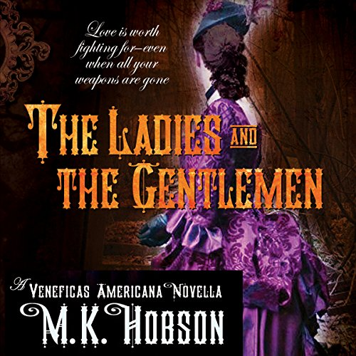 The Ladies and the Gentlemen     A Veneficas Americana Novella              By:                                                                                                                                 M. K. Hobson                               Narrated by:                                                                                                                                 Suehyla El'Attar                      Length: 4 hrs and 23 mins     1 rating     Overall 5.0