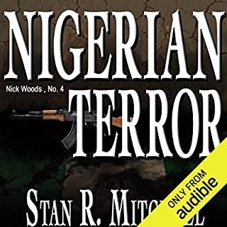 Nigerian Terror                   By:                                                                                                                                 Stan R. Mitchell                               Narrated by:                                                                                                                                 Jay Snyder                      Length: 7 hrs and 11 mins     107 ratings     Overall 4.2