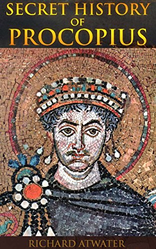 SECRET HISTORY OF PROCOPIUS (The opinionated and unflattering account of the Byzantine Emperor Belisarius with insight into Byzantine culture) - Annotated The fall of Ancient Rome