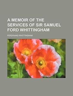 A Memoir of the Services of Sir Samuel Ford Whittingham