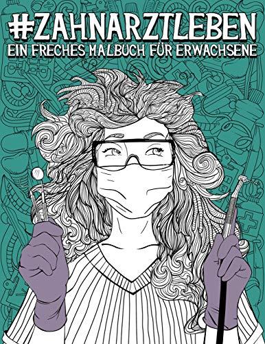 Zahnarztleben: Ein freches Malbuch für Erwachsene: Ein lustiges, sarkastisches und witziges Anti-Stress-Buch zur Entspannung und Stressabbau für ... Paradontologen und Zahnmedizinstudenten