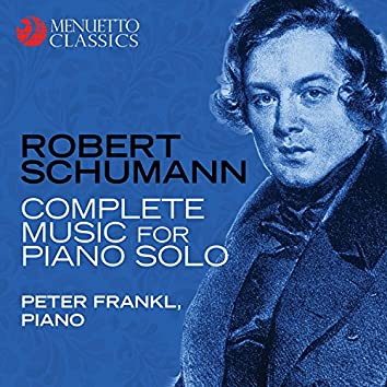 Robert Schumann: Complete Music for Piano Solo