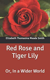 Red Rose and Tiger Lily: Or, In a Wider World